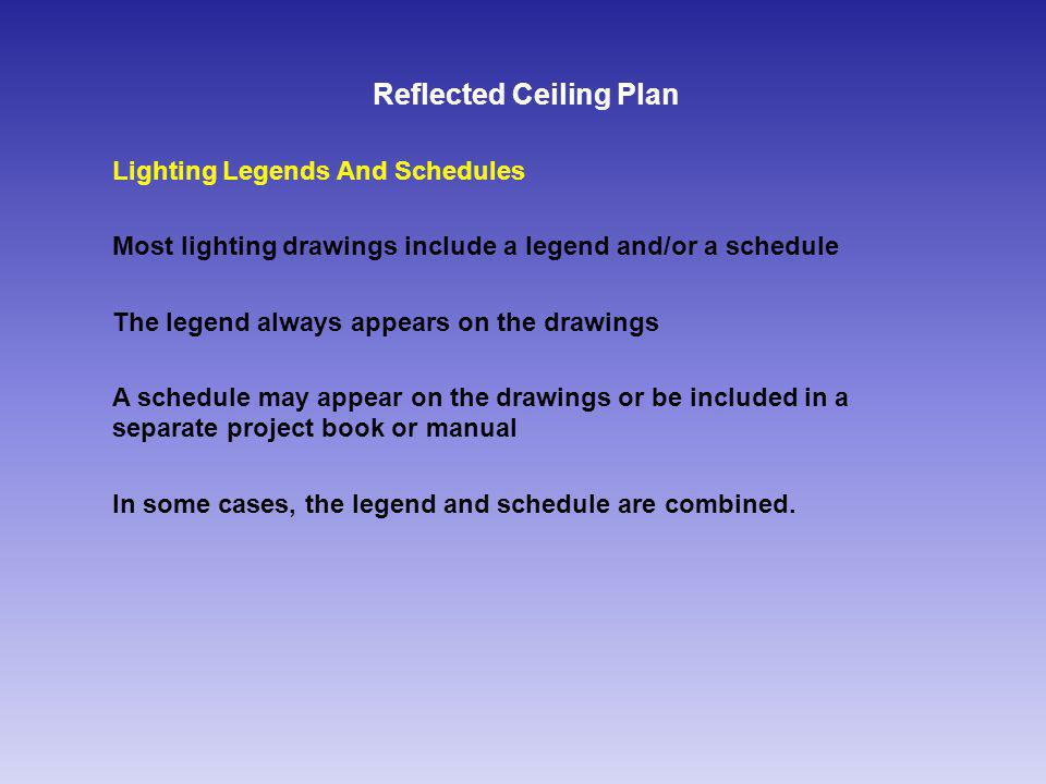 Reflected Ceiling Plan Lighting Legends And Schedules Most lighting drawings include a legend and/or a schedule The legend always appears on the drawings A schedule may appear on the drawings or be included in a separate project book or manual In some cases, the legend and schedule are combined.
