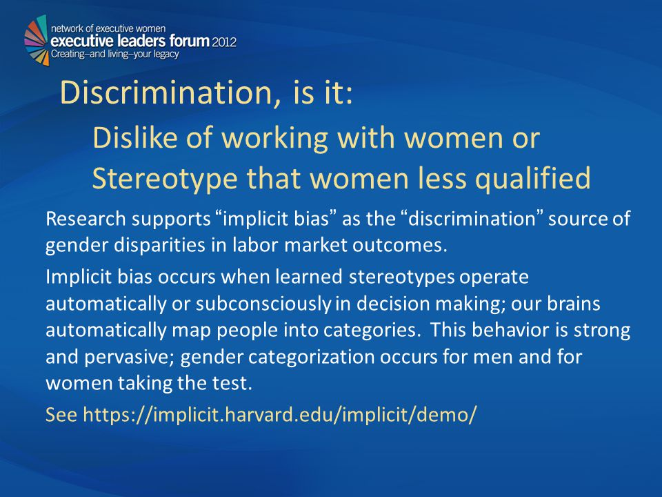 Discrimination, is it: Dislike of working with women or Stereotype that women less qualified Research supports implicit bias as the discrimination source of gender disparities in labor market outcomes.