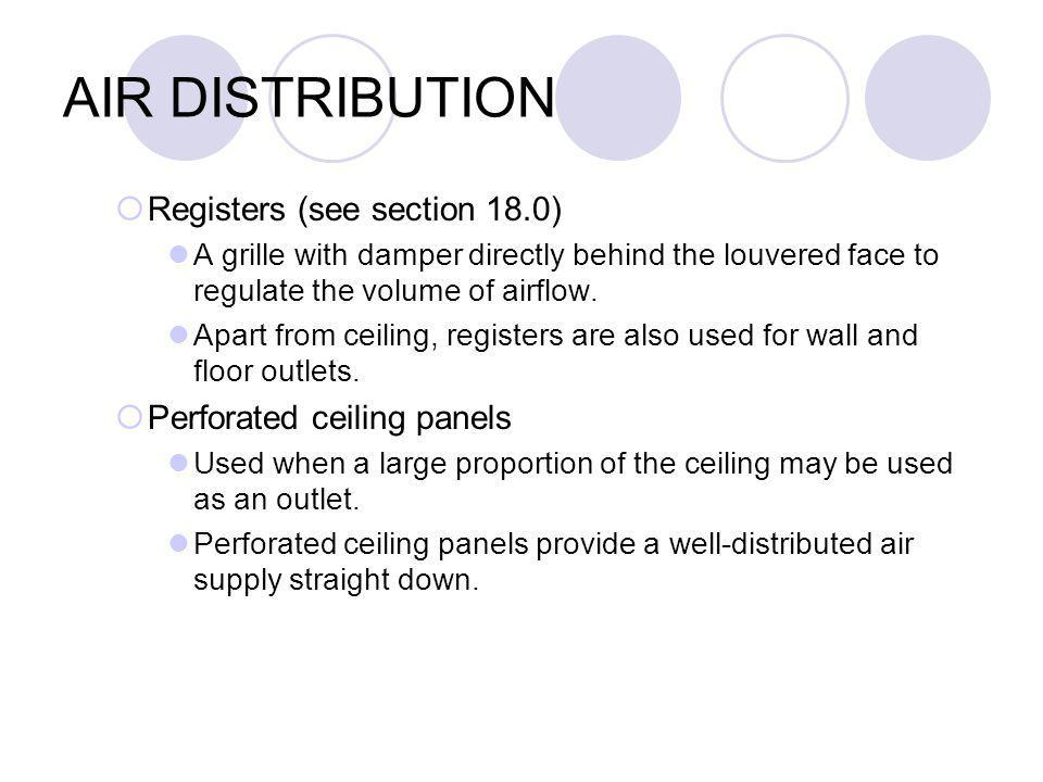 AIR DISTRIBUTION Registers (see section 18.0) A grille with damper directly behind the louvered face to regulate the volume of airflow.