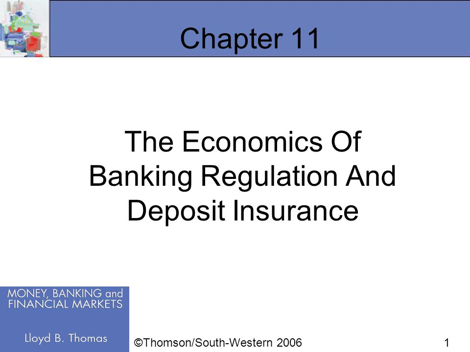 1 Chapter 11 The Economics Of Banking Regulation And Deposit Insurance ©Thomson/South-Western 2006