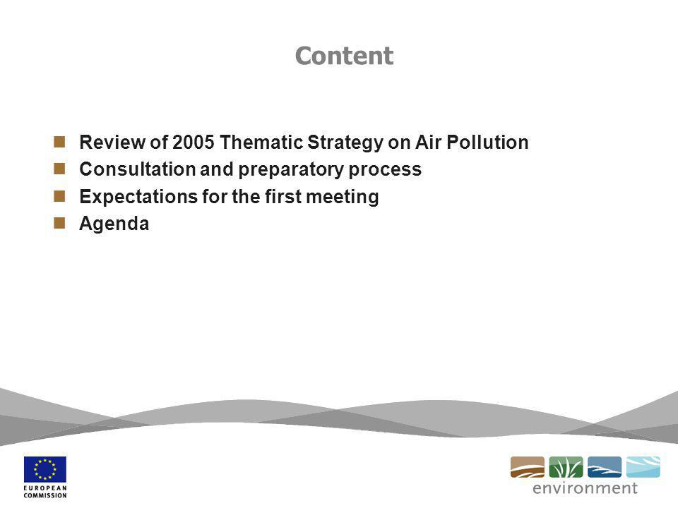 Content Review of 2005 Thematic Strategy on Air Pollution Consultation and preparatory process Expectations for the first meeting Agenda
