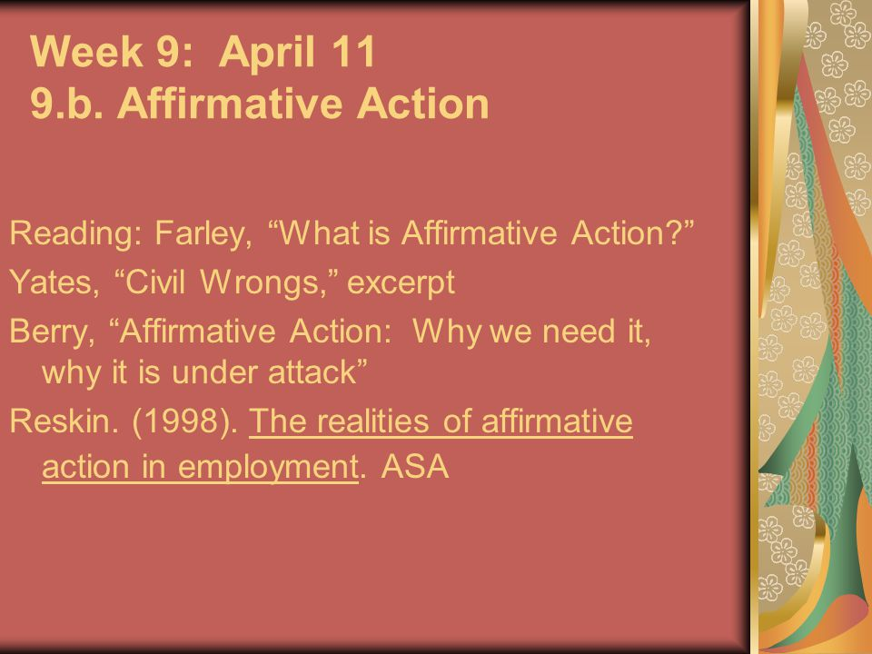 Week 9: April 11 9.b. Affirmative Action Reading: Farley, What is Affirmative Action.