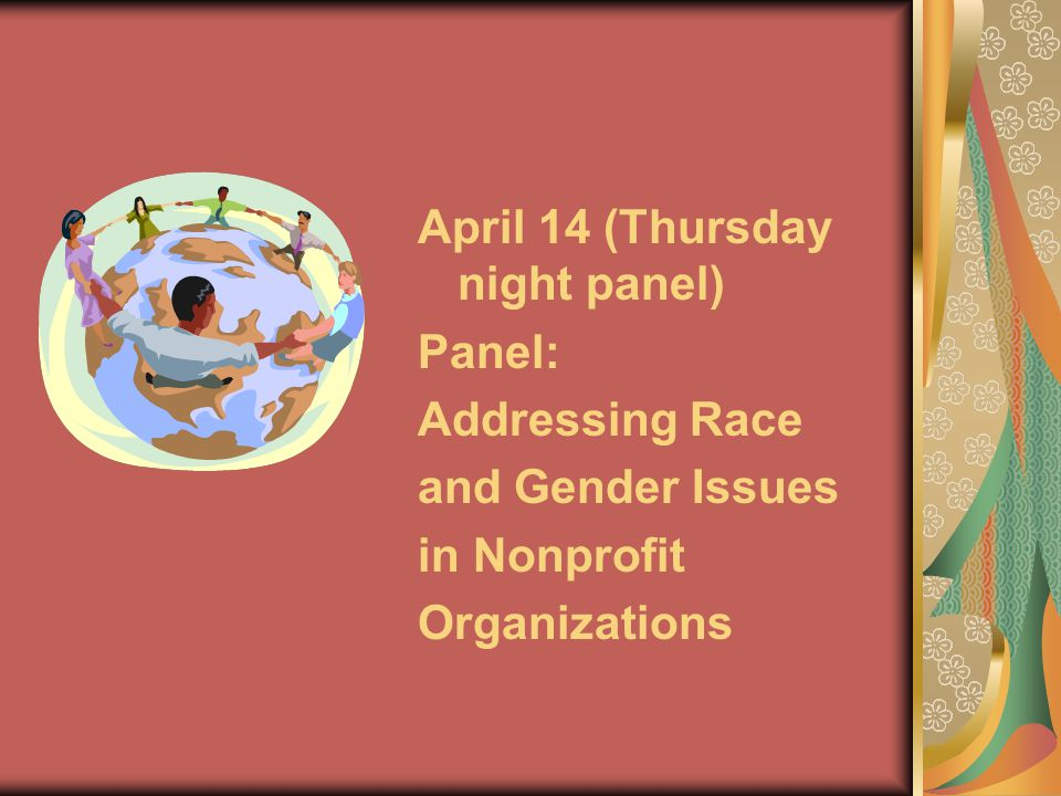 April 14 (Thursday night panel) Panel: Addressing Race and Gender Issues in Nonprofit Organizations