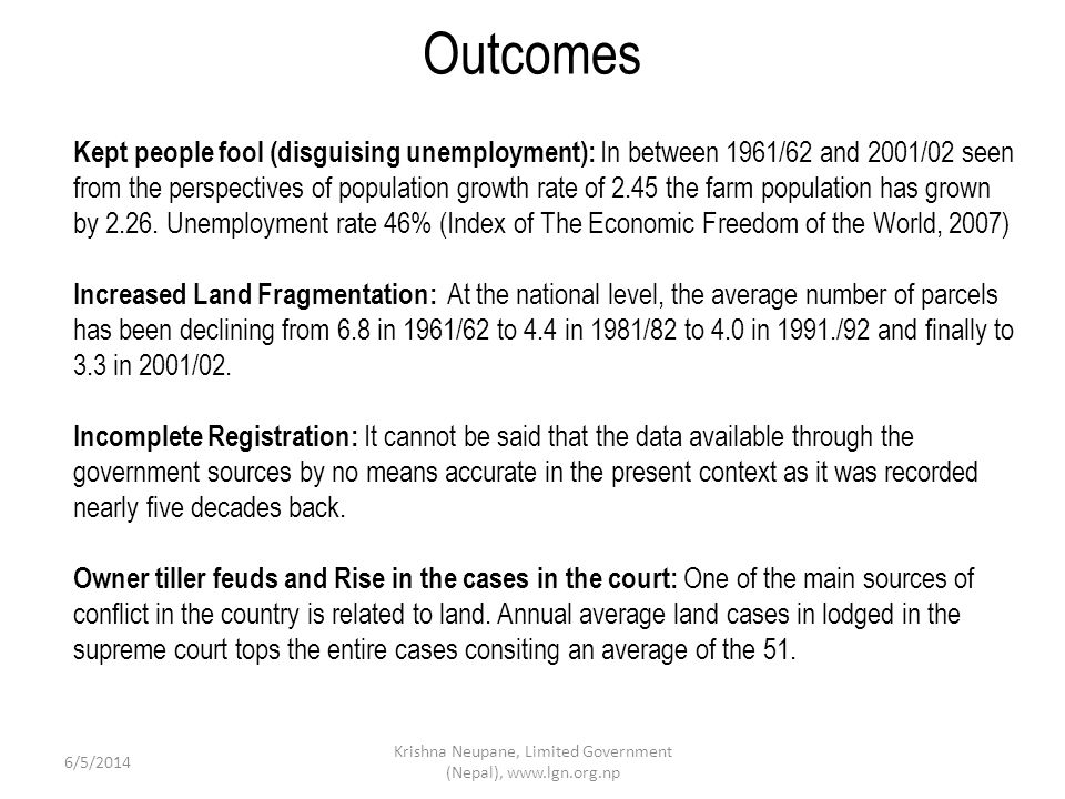 Outcomes 6/5/2014 Krishna Neupane, Limited Government (Nepal), www.lgn.org.np Kept people fool (disguising unemployment): In between 1961/62 and 2001/02 seen from the perspectives of population growth rate of 2.45 the farm population has grown by 2.26.