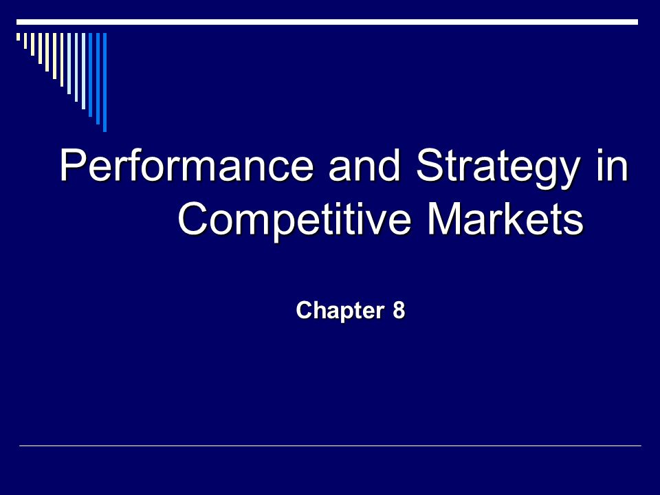 Performance and Strategy in Competitive Markets Chapter 8