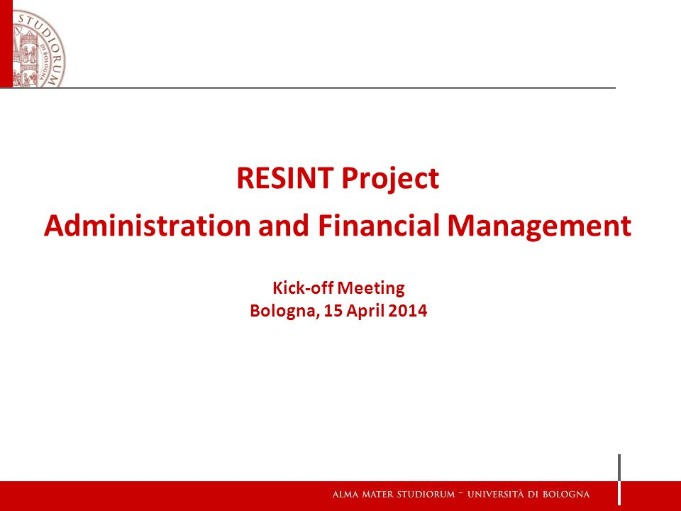 RESINT Project Administration and Financial Management Kick-off Meeting Bologna, 15 April 2014