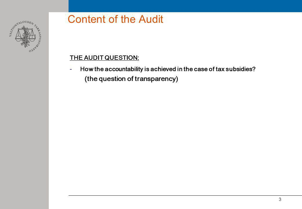 3 Content of the Audit THE AUDIT QUESTION: - How the accountability is achieved in the case of tax subsidies.