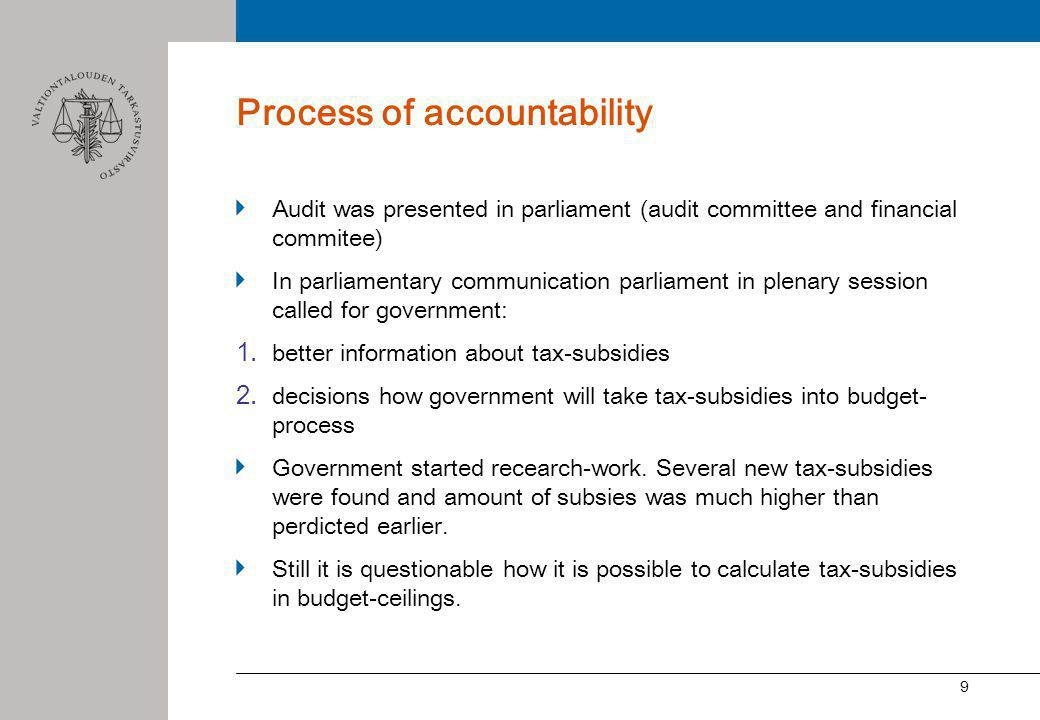 9 Process of accountability Audit was presented in parliament (audit committee and financial commitee) In parliamentary communication parliament in plenary session called for government: 1.