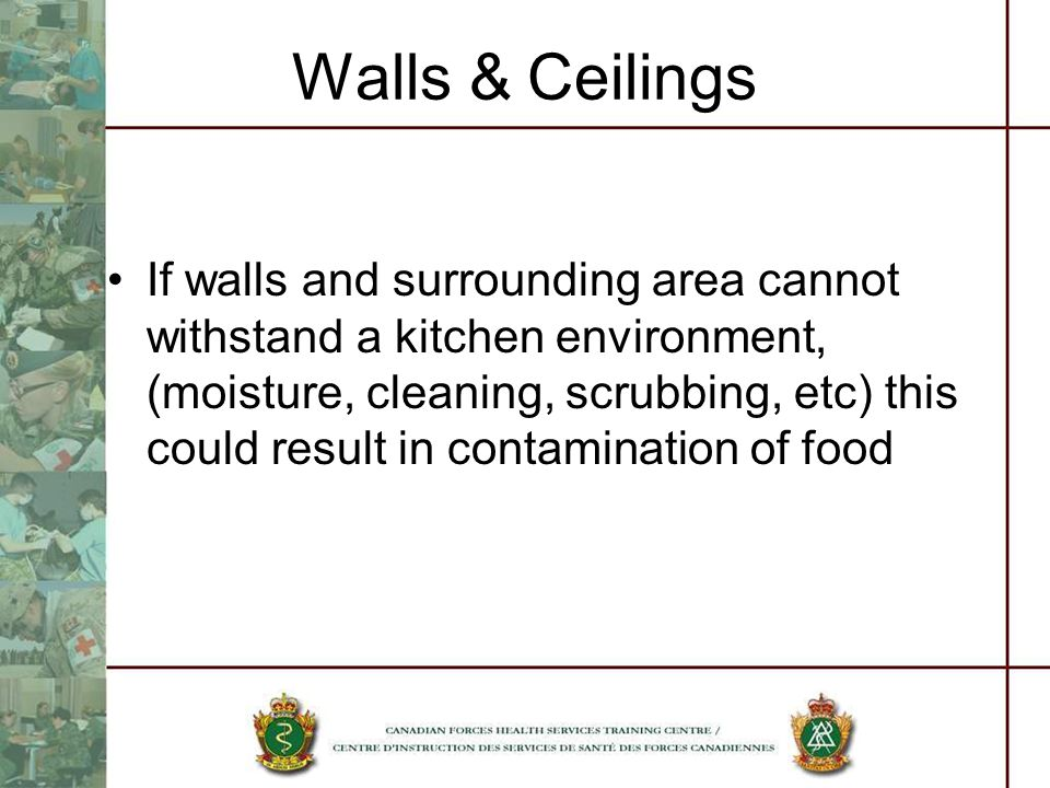 Walls & Ceilings If walls and surrounding area cannot withstand a kitchen environment, (moisture, cleaning, scrubbing, etc) this could result in contamination of food
