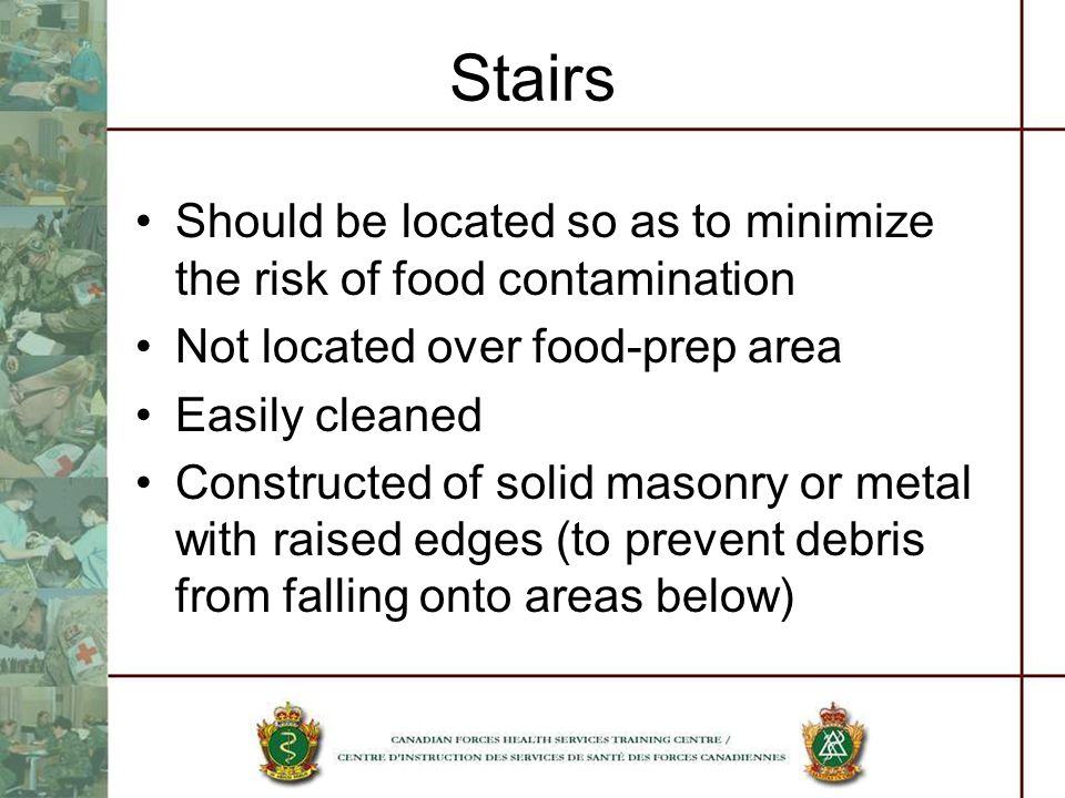 Stairs Should be located so as to minimize the risk of food contamination Not located over food-prep area Easily cleaned Constructed of solid masonry or metal with raised edges (to prevent debris from falling onto areas below)