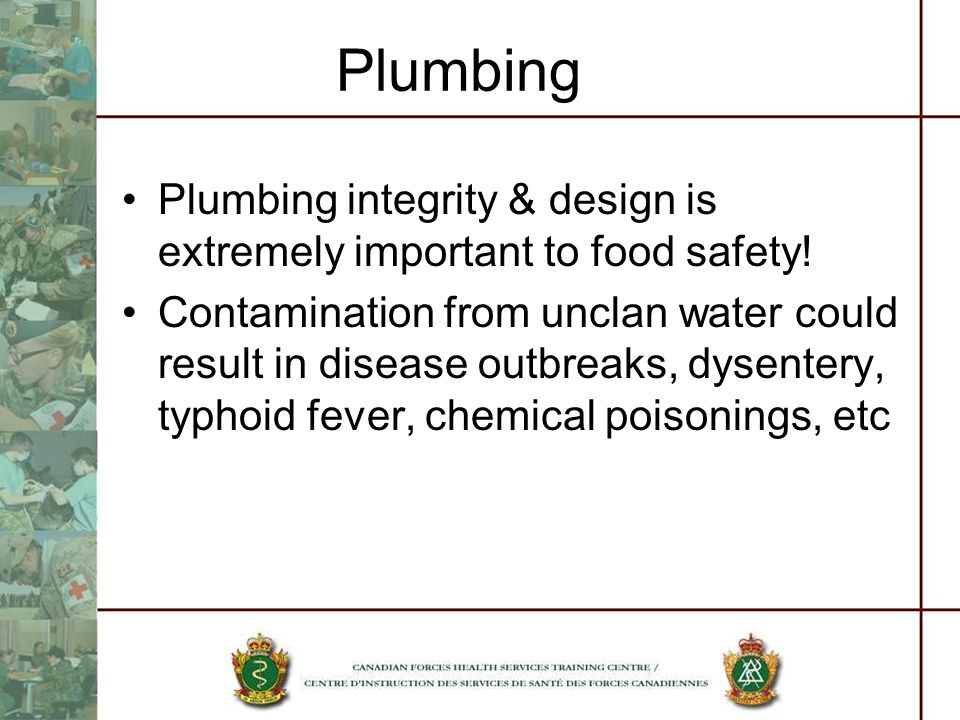 Plumbing Plumbing integrity & design is extremely important to food safety.