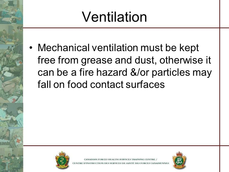 Ventilation Mechanical ventilation must be kept free from grease and dust, otherwise it can be a fire hazard &/or particles may fall on food contact surfaces