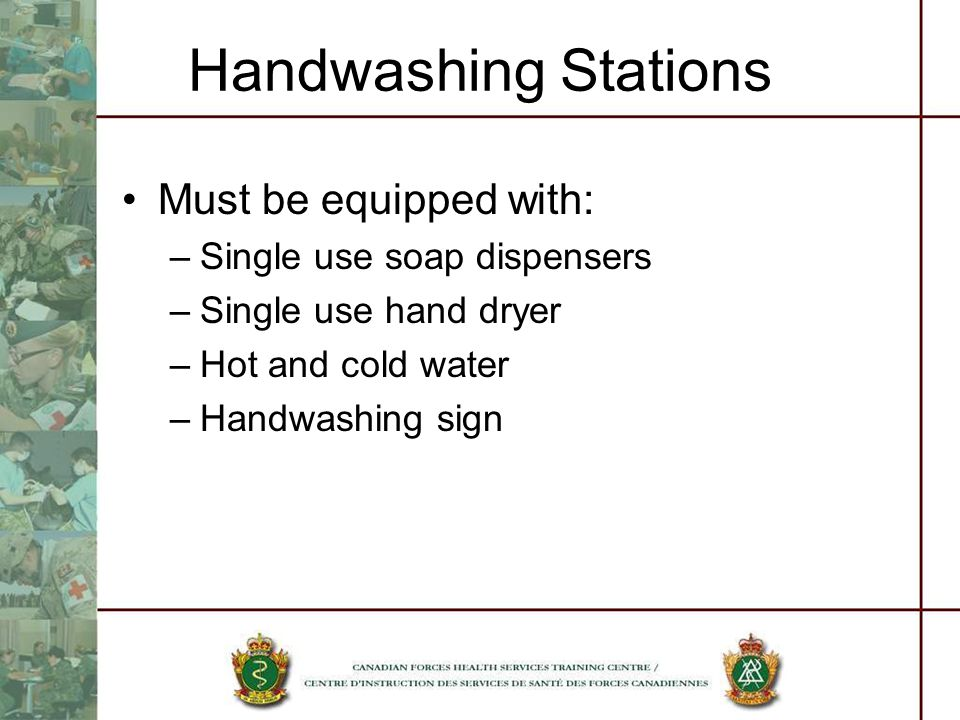 Handwashing Stations Must be equipped with: –Single use soap dispensers –Single use hand dryer –Hot and cold water –Handwashing sign