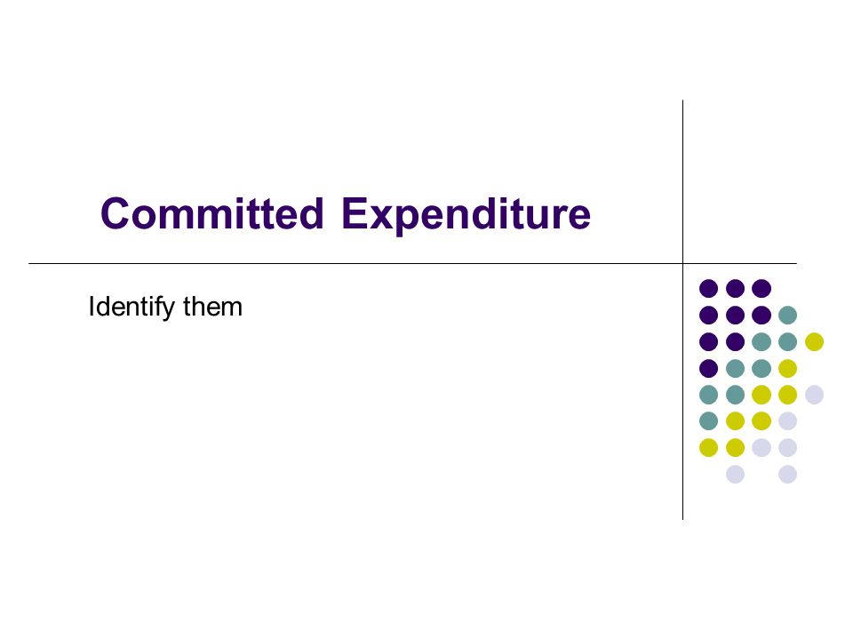 Committed Expenditure Identify them