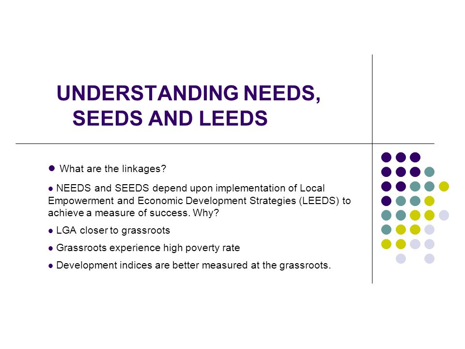 UNDERSTANDING NEEDS, SEEDS AND LEEDS What are the linkages.