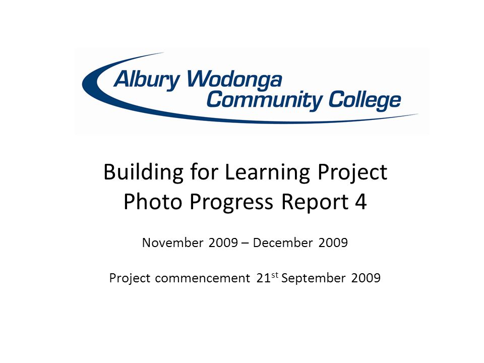 Building for Learning Project Photo Progress Report 4 November 2009 – December 2009 Project commencement 21 st September 2009