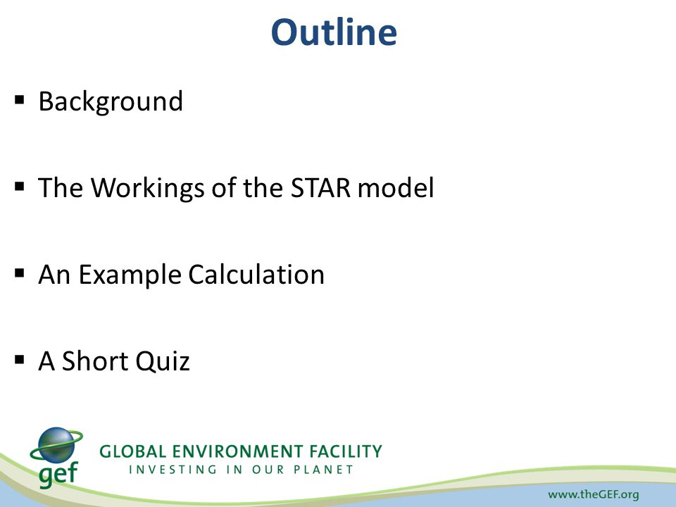 Outline Background The Workings of the STAR model An Example Calculation A Short Quiz