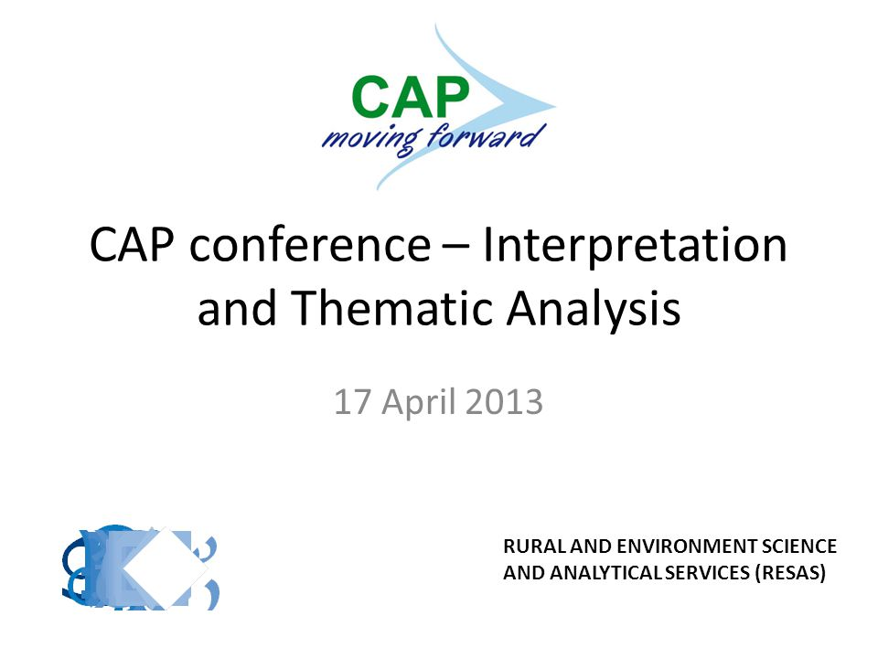 CAP conference – Interpretation and Thematic Analysis 17 April 2013 RURAL AND ENVIRONMENT SCIENCE AND ANALYTICAL SERVICES (RESAS)