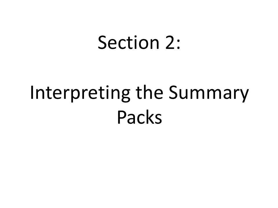 Section 2: Interpreting the Summary Packs