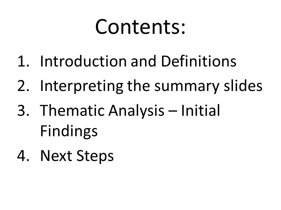 Contents: 1.Introduction and Definitions 2.Interpreting the summary slides 3.Thematic Analysis – Initial Findings 4.Next Steps