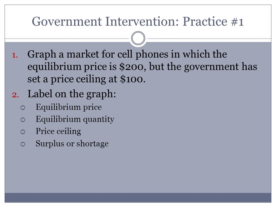 Government Intervention: Practice #1 1.