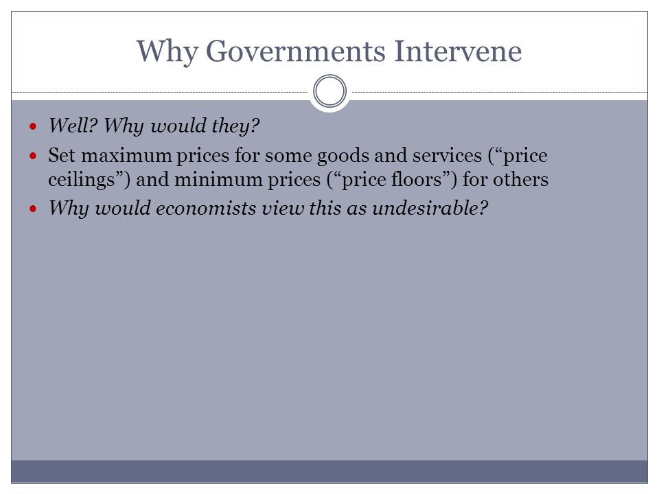 Why Governments Intervene Well. Why would they.