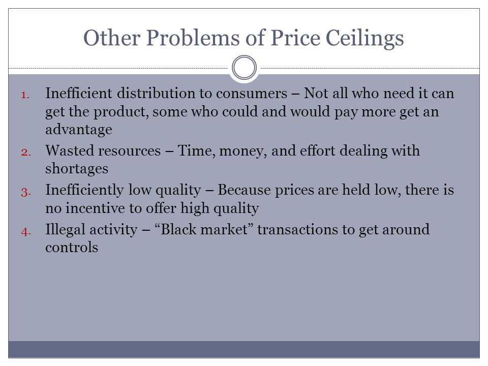 Other Problems of Price Ceilings 1.