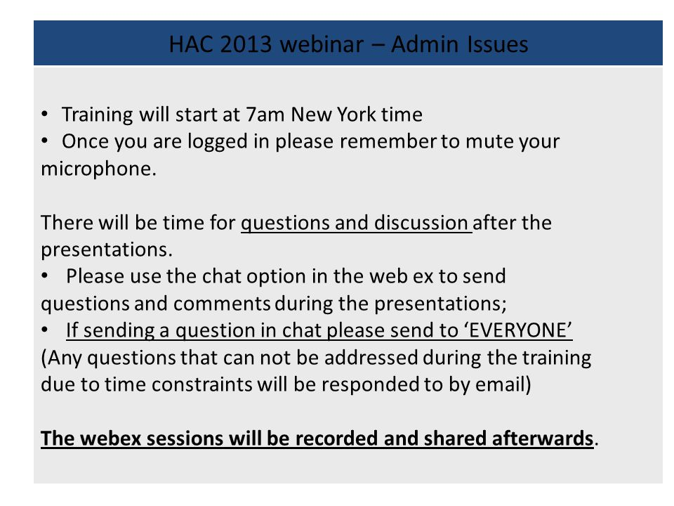 HAC 2013 webinar – Admin Issues Training will start at 7am New York time Once you are logged in please remember to mute your microphone.