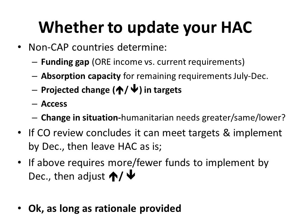 Whether to update your HAC Non-CAP countries determine: – Funding gap (ORE income vs.