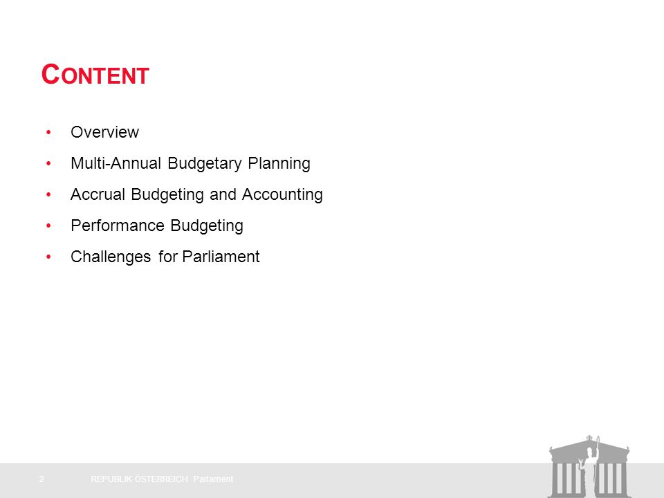 2REPUBLIK ÖSTERREICH Parlament C ONTENT Overview Multi-Annual Budgetary Planning Accrual Budgeting and Accounting Performance Budgeting Challenges for Parliament