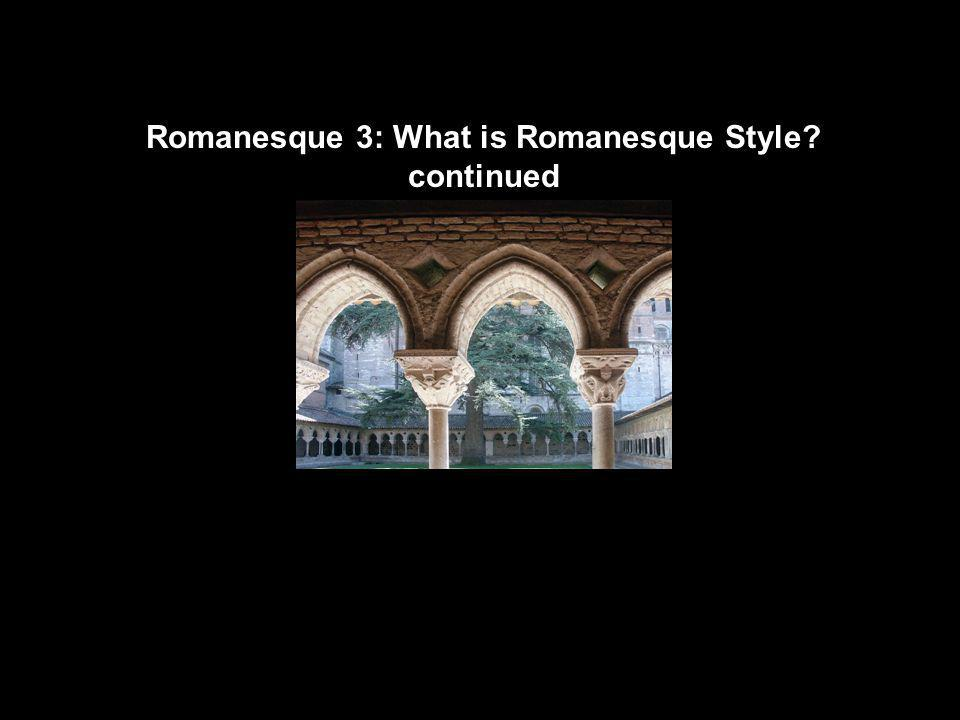 Romanesque 3: What is Romanesque Style continued