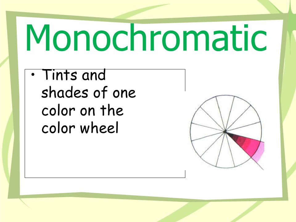 Monochromatic Tints and shades of one color on the color wheel