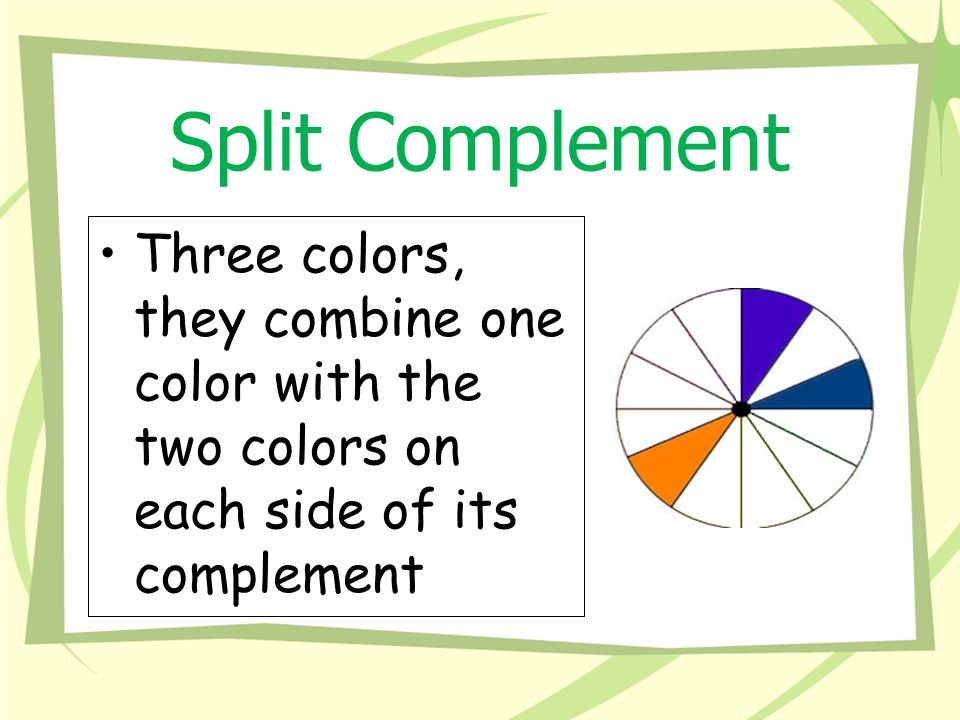 Split Complement Three colors, they combine one color with the two colors on each side of its complement