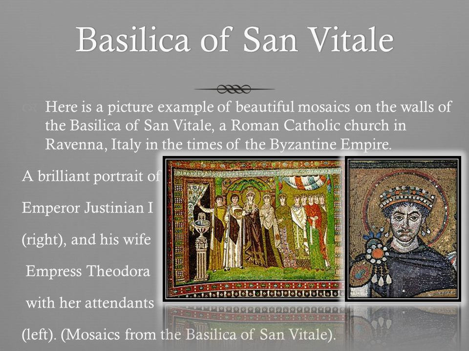 Basilica of San VitaleBasilica of San Vitale Here is a picture example of beautiful mosaics on the walls of the Basilica of San Vitale, a Roman Catholic church in Ravenna, Italy in the times of the Byzantine Empire.