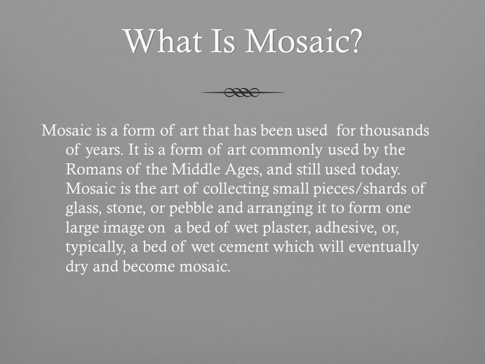 What Is Mosaic What Is Mosaic. Mosaic is a form of art that has been used for thousands of years.