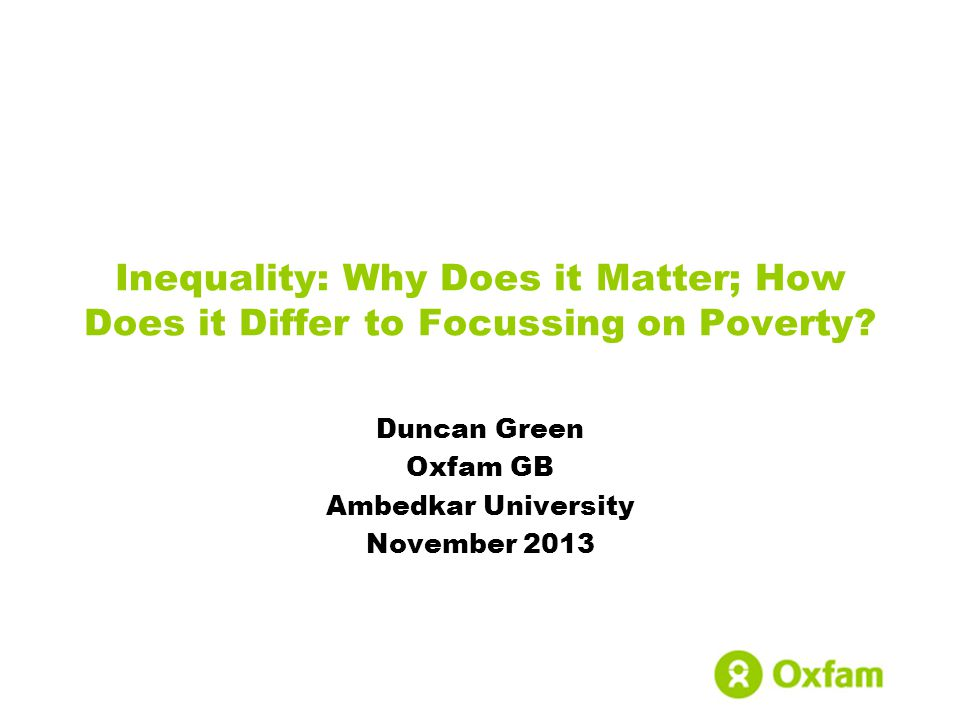 Inequality: Why Does it Matter; How Does it Differ to Focussing on Poverty.