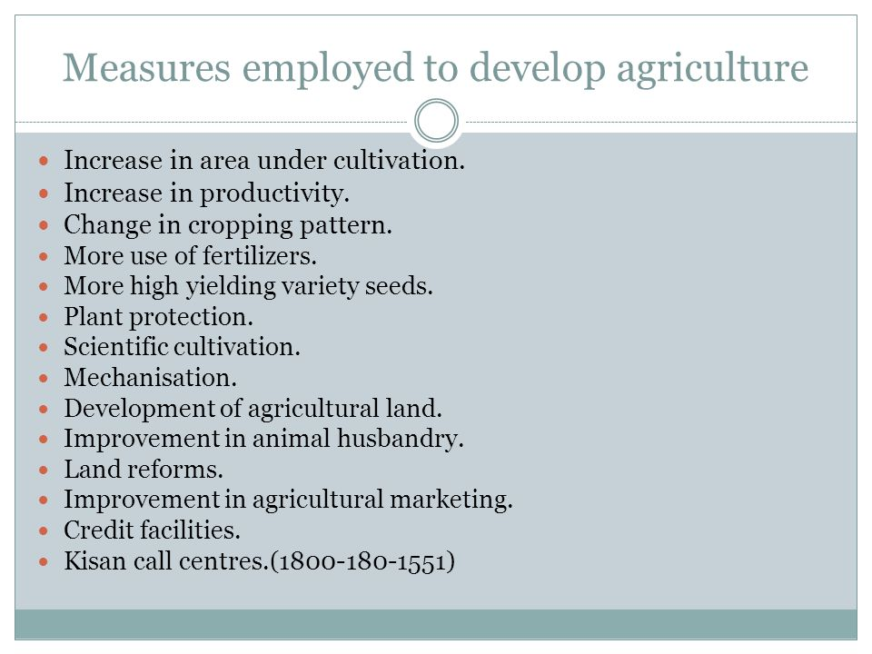 Measures employed to develop agriculture Increase in area under cultivation.