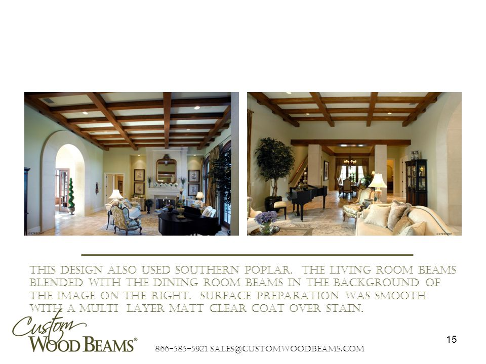 866-585-5921 sales@customwoodbeams.com 15 This design also used southern poplar.