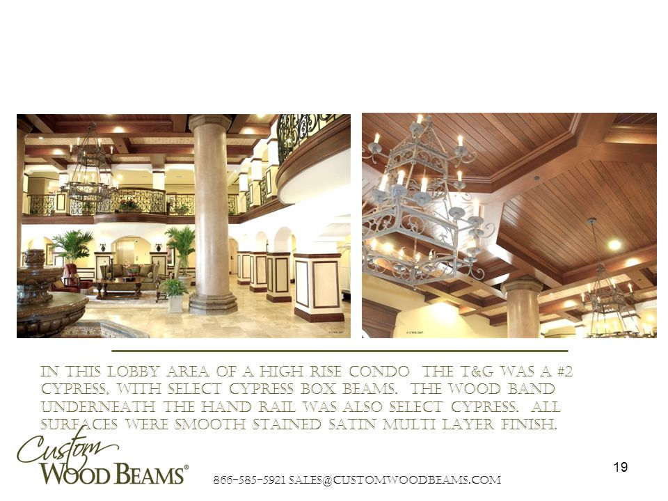 866-585-5921 sales@customwoodbeams.com 19 In this lobby area of a high rise condo The T&G was a #2 Cypress, with Select Cypress box beams.
