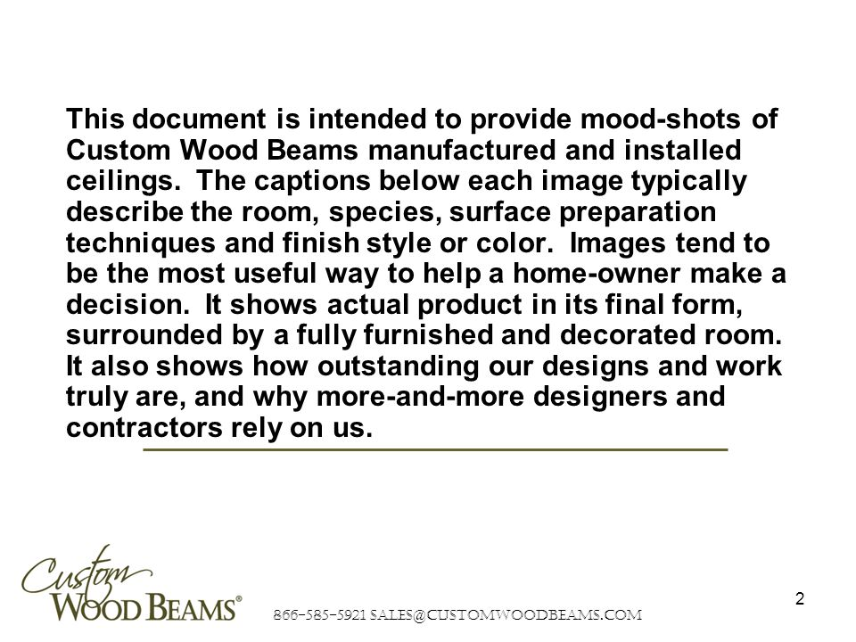 866-585-5921 sales@customwoodbeams.com 2 This document is intended to provide mood-shots of Custom Wood Beams manufactured and installed ceilings.