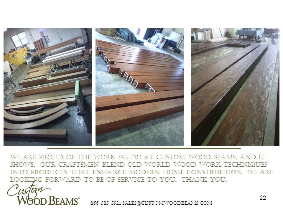 866-585-5921 sales@customwoodbeams.com 22 We are proud of the work we do at Custom Wood Beams, and it shows.