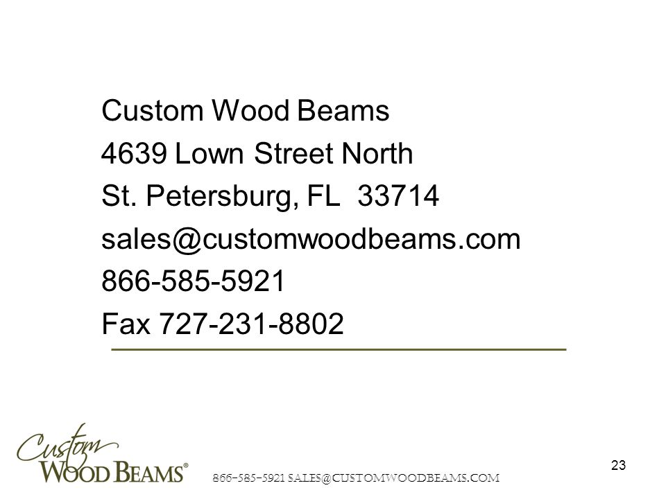 866-585-5921 sales@customwoodbeams.com 23 Custom Wood Beams 4639 Lown Street North St.