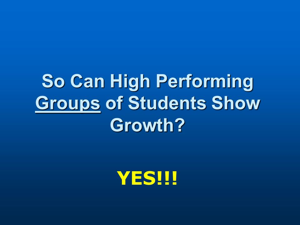 So Can High Performing Groups of Students Show Growth YES!!!