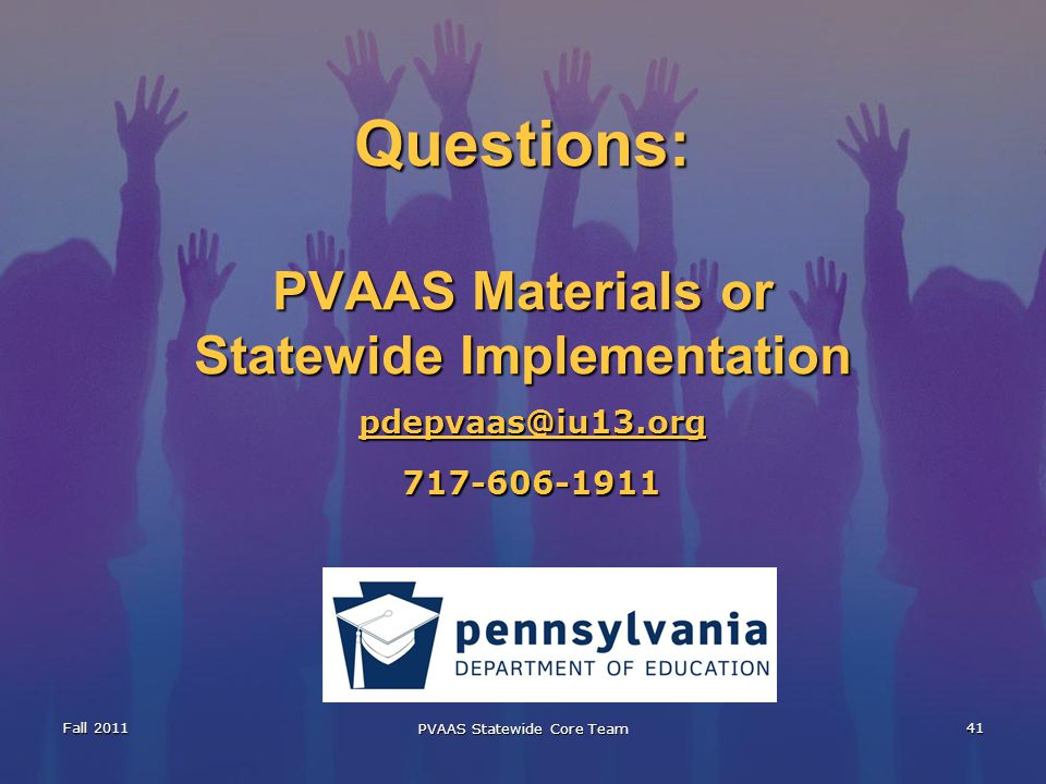 Questions: PVAAS Materials or Statewide Implementation Fall 2011 PVAAS Statewide Core Team 41