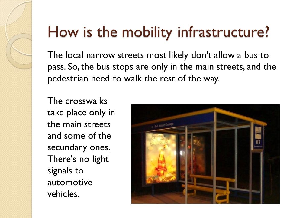 How is the mobility infrastructure. The local narrow streets most likely don t allow a bus to pass.