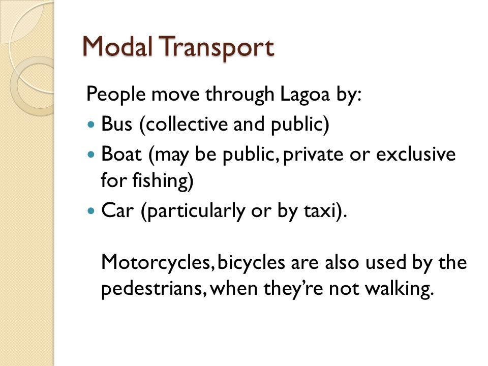 Modal Transport People move through Lagoa by: Bus (collective and public) Boat (may be public, private or exclusive for fishing) Car (particularly or by taxi).