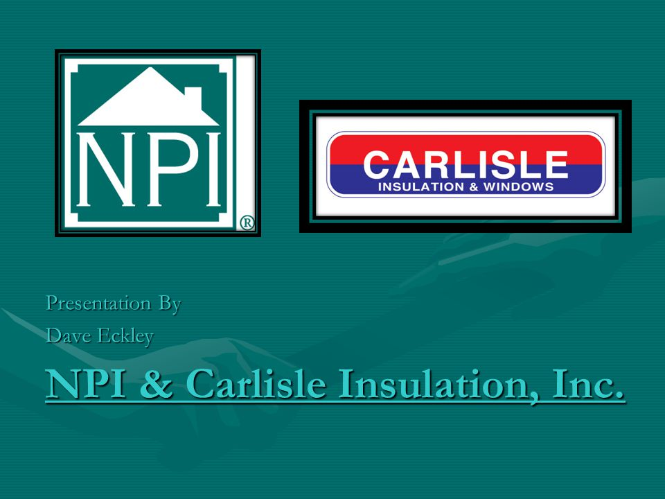 NPI & Carlisle Insulation, Inc. Presentation By Dave Eckley