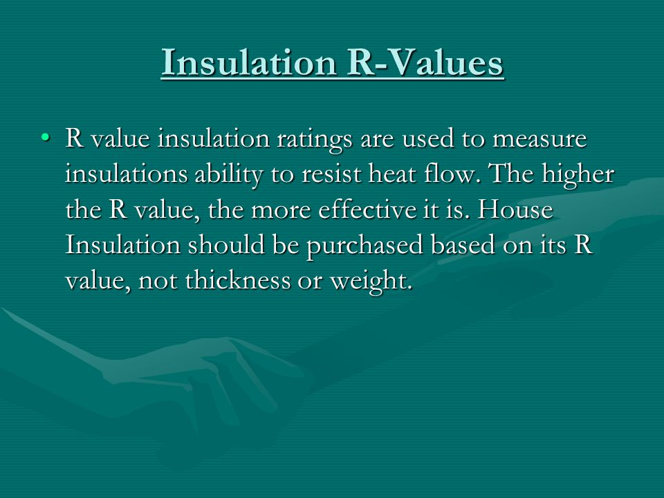 Insulation R-Values R value insulation ratings are used to measure insulations ability to resist heat flow.