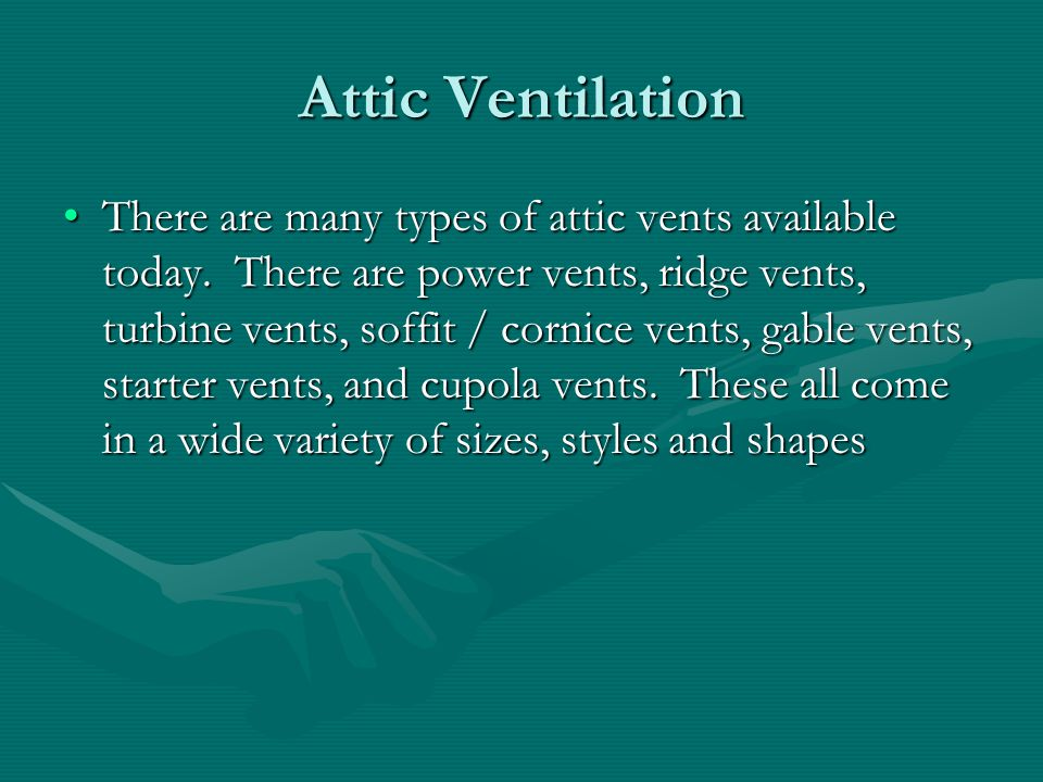 Attic Ventilation There are many types of attic vents available today.