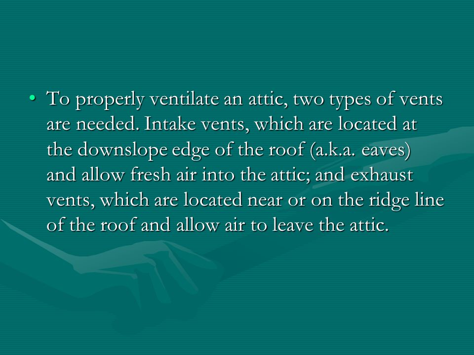 To properly ventilate an attic, two types of vents are needed.